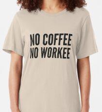 No Coffee No Workee Slim Fit T-Shirt