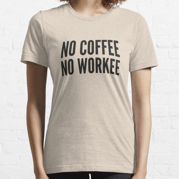 No Coffee No Workee Essential T-Shirt