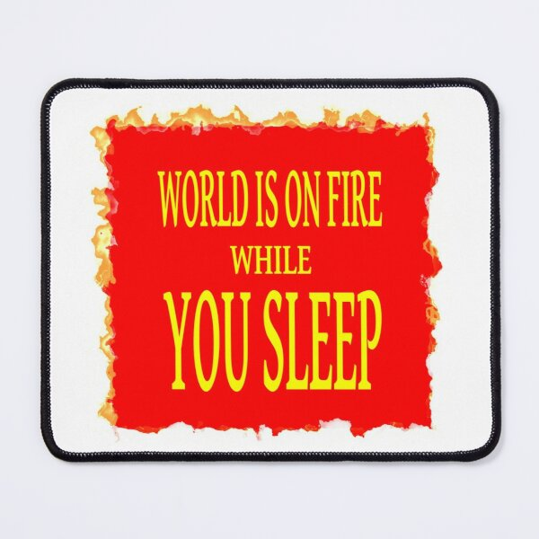 World is on fire while you sleep Mouse Pad