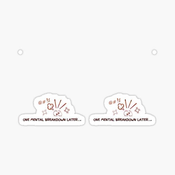 One Mental Breakdown Later…  Sticker