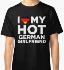 I Love My Hot German Girlfriend Classic T-Shirt