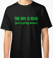 The End Is Near (green text) Classic T-Shirt