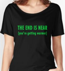 The End Is Near (green text) Women's Relaxed Fit T-Shirt