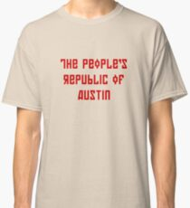 The People's Republic of Austin (red letters) Classic T-Shirt