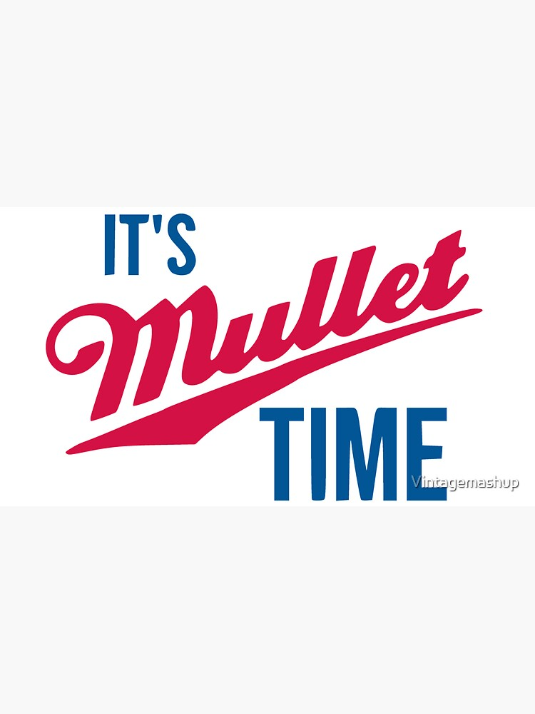 It's Mullet Time, Funny Mullet  by Vintagemashup