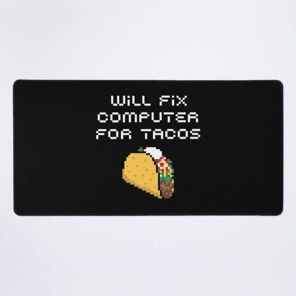 WILL FIX COMPUTER FOR TACOS FUNNY GEEK FOODIE GIFT Desk Mat