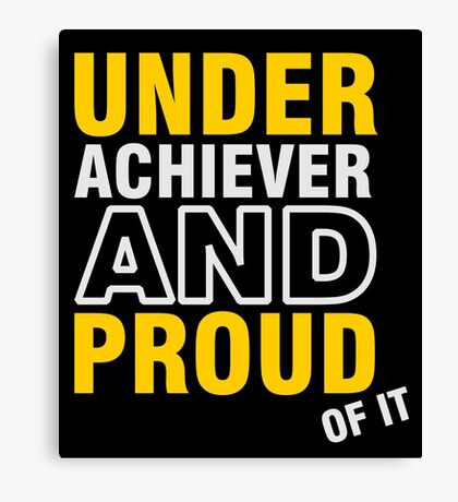 Underachiever and Proud of it VRS2 Canvas Print