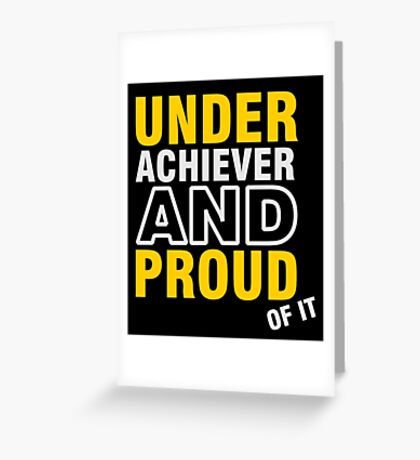Underachiever and Proud of it VRS2 Greeting Card