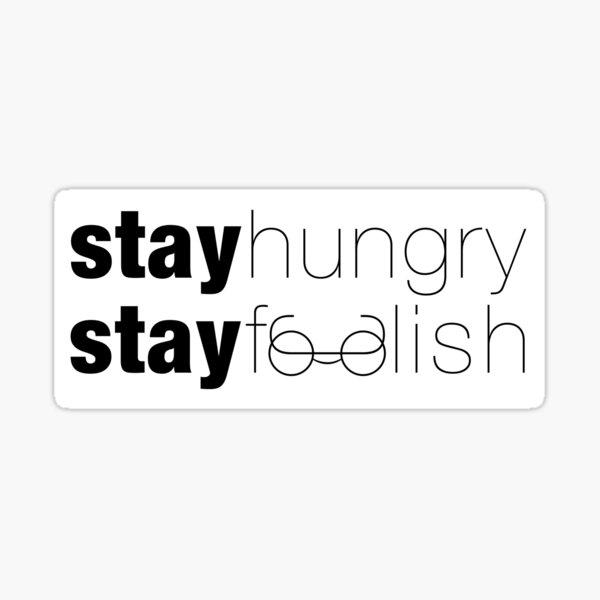 Stay Hungry Stay Foolish Sticker