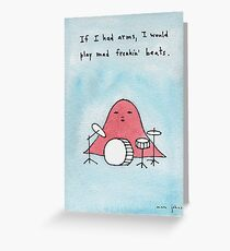 If I had arms, I would play mad freakin' beats Greeting Card