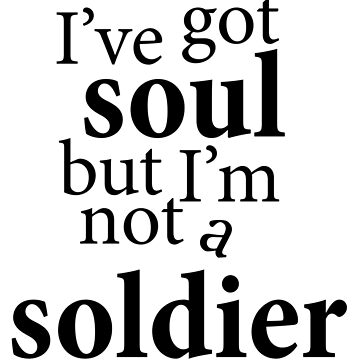 """I've got soul but I'm not a soldier"" by rbrownie"