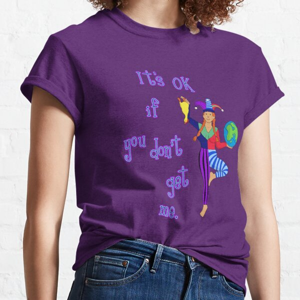 It's OK If You Don't Get Me Classic T-Shirt