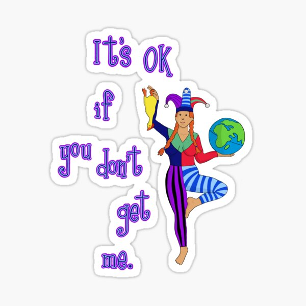 It's OK If You Don't Get Me Sticker
