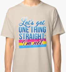Let's Get One Thing Straight: I'm Not • Pansexual Version • LGBTQ* Classic T-Shirt