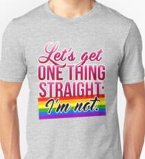 Let's Get One Thing Straight: I'm Not • Lesbian & Gay Version • LGBTQ* Unisex T-Shirt