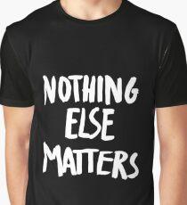 Nothing Else Matters, brush design Graphic T-Shirt