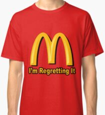 I'm Regretting It (McDonalds Parody) Classic T-Shirt