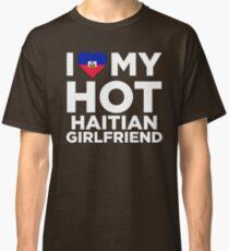 I Love My Hot Haitian Girlfriend Classic T-Shirt