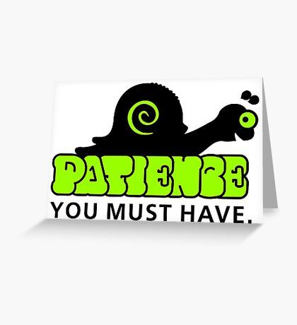 Patience - you must have VRS2 Greeting Card