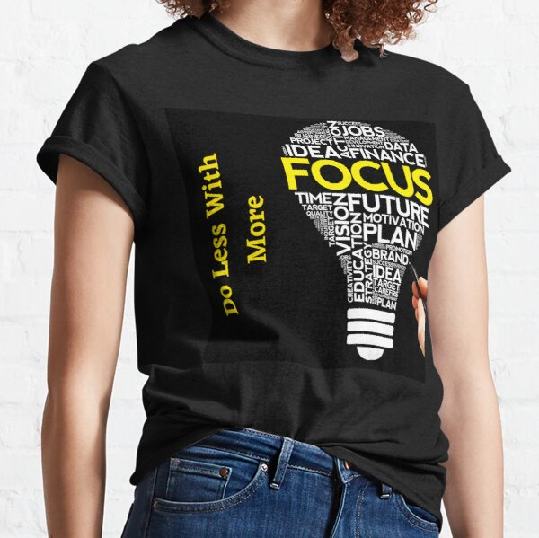 Do Less With More Focus Classic T-Shirt