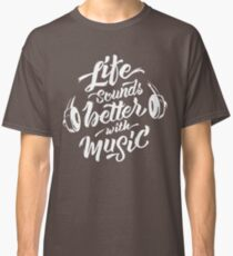 Life Sounds Better With Music - Cool Typographic Music Art Classic T-Shirt