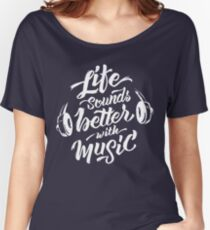 Life Sounds Better With Music - Cool Typographic Music Art Women's Relaxed Fit T-Shirt