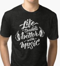 Life Sounds Better With Music - Cool Typographic Music Art Tri-blend T-Shirt