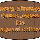 Hunter S Thompson's Camp Aspen for Wayward Children by Matt to the Value of K