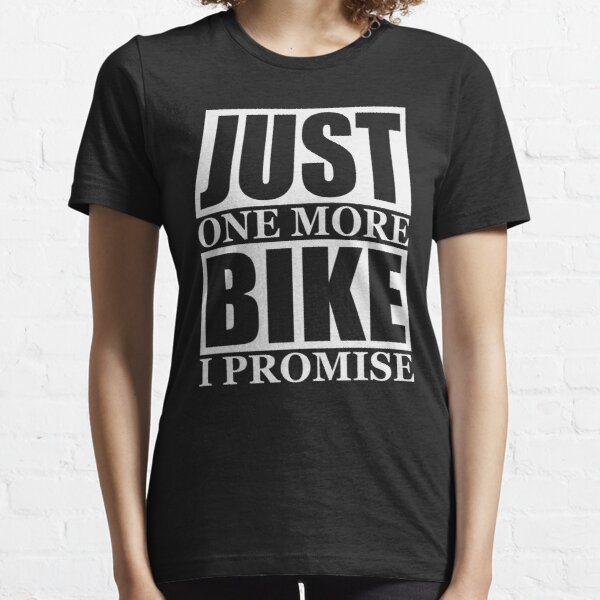 Just One More Bike I Promise Essential T-Shirt