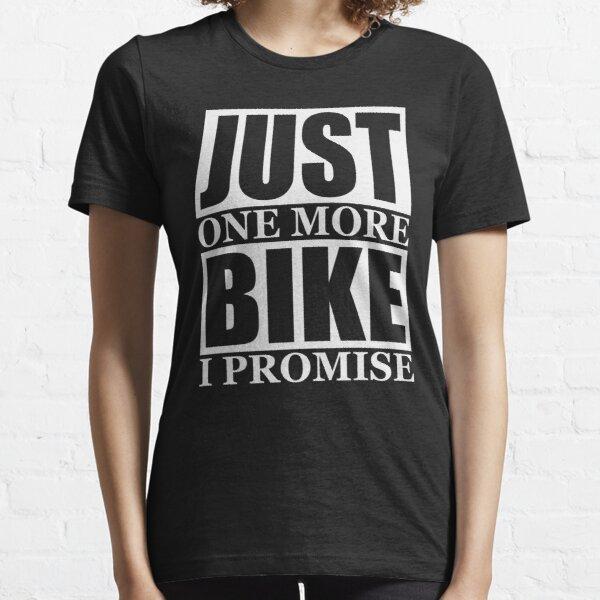 Juste un vélo de plus que je promets T-shirt essentiel