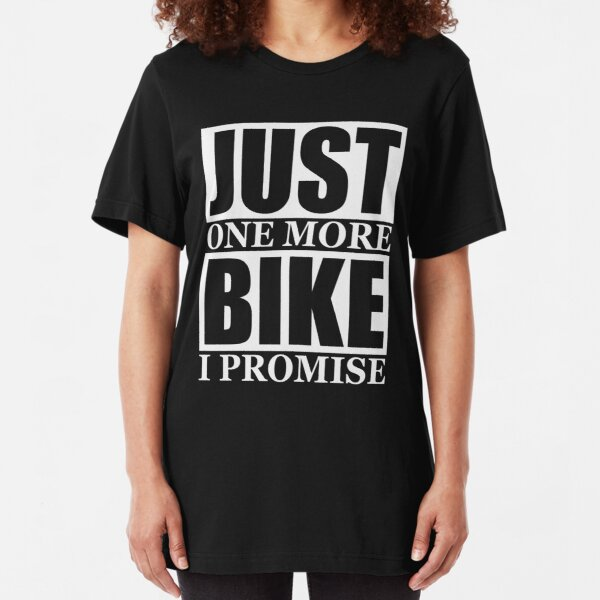 Just One More Bike I Promise Slim Fit T-Shirt
