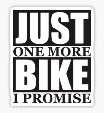 Just One More Bike I Promise Sticker