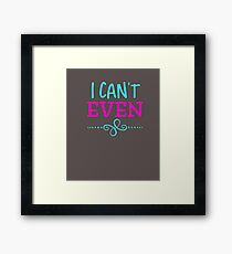 I Can't Even Framed Print