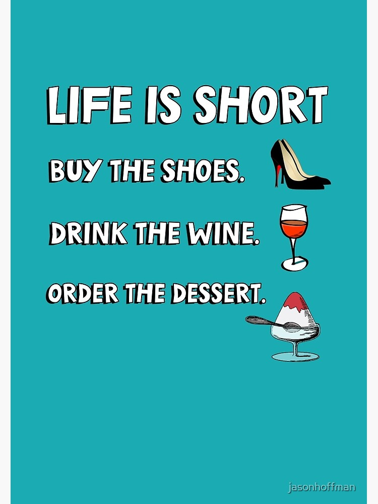 041166dcd8f43 Life is short. Buy the shoes. Drink the wine. Order the dessert. | Spiral  Notebook