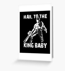 Hail to the King, Baby (Ash - Army of Darkness) Greeting Card