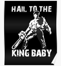 Hail to the King, Baby (Ash - Army of Darkness) Poster