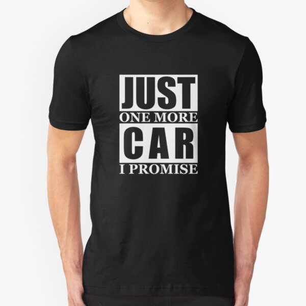 Just One More Car I Promise Slim Fit T-Shirt