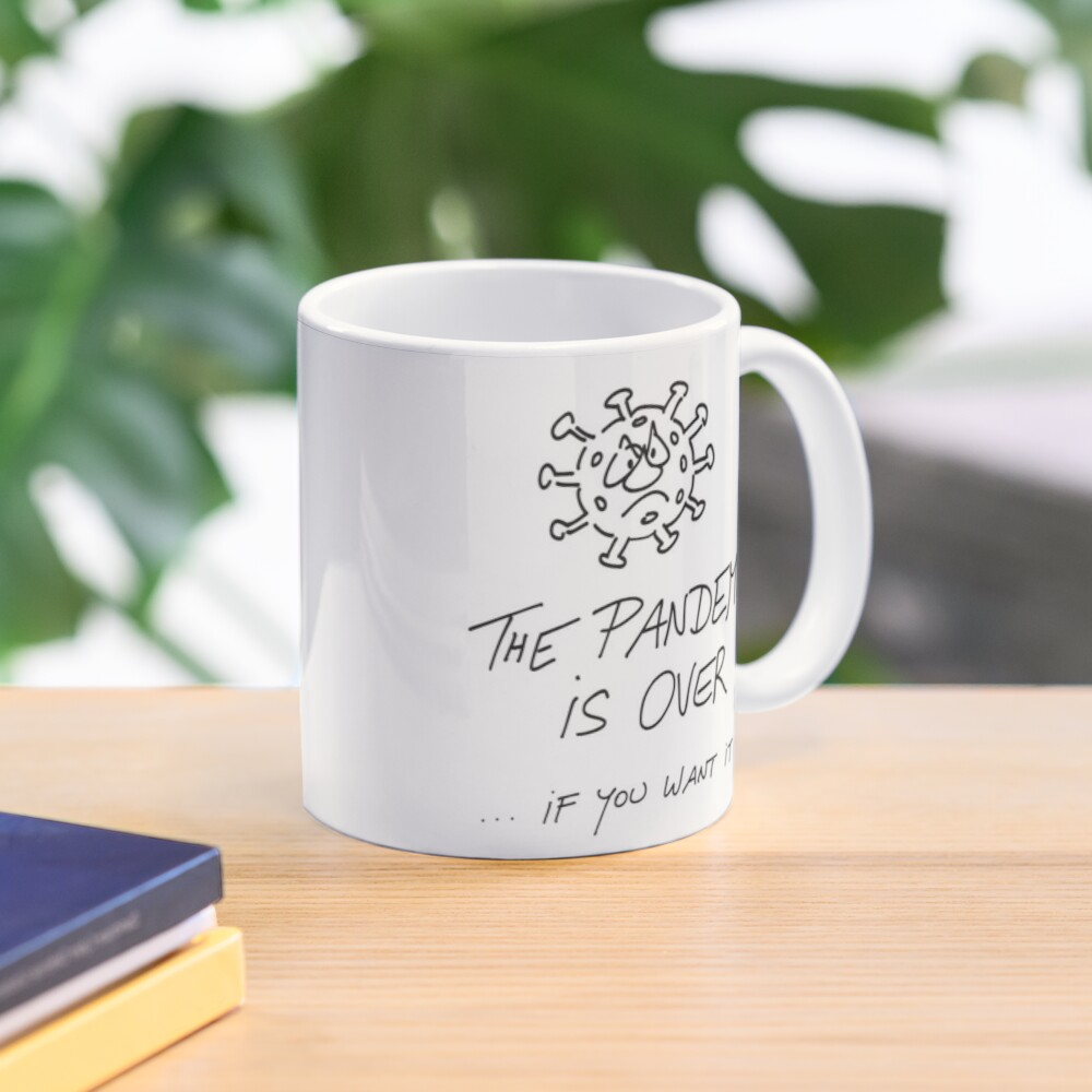 The pandemic is over, if you want it Mug