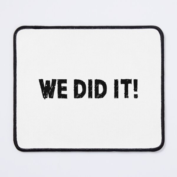 We Did It! Mouse Pad
