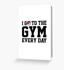I Go to the Gym Every Day Greeting Card