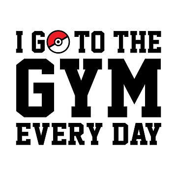 I Go to the Gym Every Day by redscarf