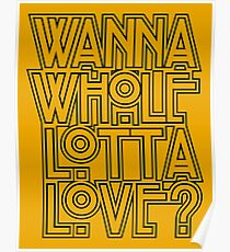 Wanna Whole Lotta Love Poster