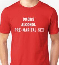 Drugs, Alcohol, Pre-Marital Sex Unisex T-Shirt