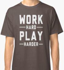 Work Hard. Play Harder Classic T-Shirt