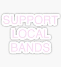 support local bands pink large font Sticker