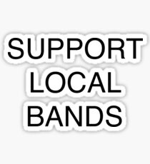 support local bands large black Sticker