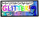 You Know What Helps Me Feel Magical? Glitter! by QWERTYvsDVORAK