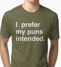 I prefer my puns intended Tri-blend T-Shirt