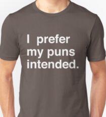 I prefer my puns intended Unisex T-Shirt