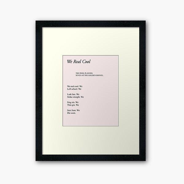 We Real Cool Framed Art Print